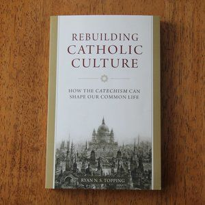 BOOK: Rebuilding Catholic Culture by Ryan Topping
